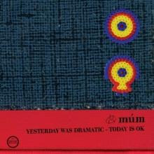 mum-YesterdayWasDramatic-TodayIsOK-2005-DE
